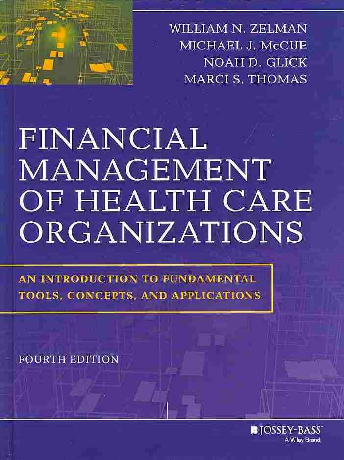 Financial Management of Health Care Organizations By Zelman, William N./ McCue, Michael J./ Thomas, Marci
