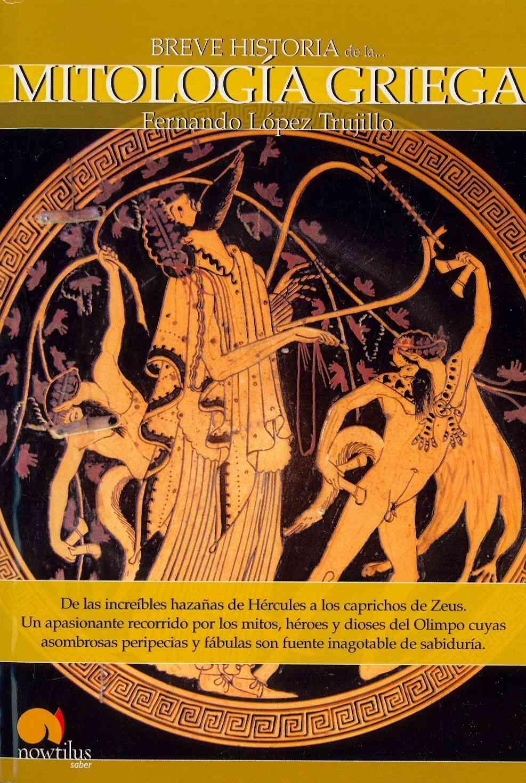 Breve Historia de la mitologia Griega / Brief History of Greek mythology By Trujillo, Fernando Lopez